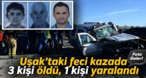 Uşak'taki feci kazada 3 kişi öldü, 1 kişi yaralandı