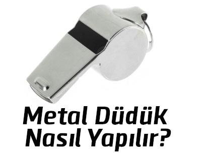 Metal Düdük Nasıl Yapılır?