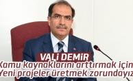 """Vali Demir:  """"Kamu kaynaklarını arttırmak için yeni projeler üretmek zorundayız"""""""