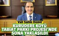 Vali Salim Demir; Kurudere Köyü Tabiat Parkı Projesi'nde sona yaklaşıldı