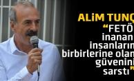 Alim Tunç: FETÖ, inanan insanların birbirlerine olan güvenini sarstı