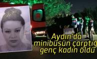 Aydın'da minibüsün çarptığı genç kadın öldü