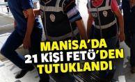 Manisa'da 21 kişi FETÖ'den tutuklandı