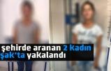 4 şehirde aranan 2 kadın Uşak'ta yakalandı