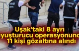 Uşak'taki 8 ayrı uyuşturucu operasyonunda 11 kişi gözaltına alındı