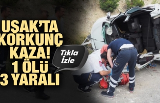 Uşak'ta korkunç kaza! 1 ölü, 3 yaralı