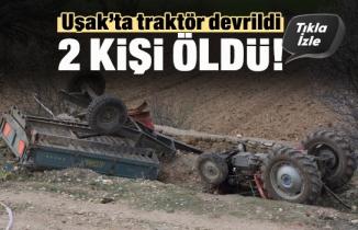 Uşak'ta traktör devrildi 2 kişi öldü