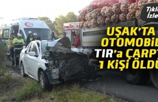 Uşak'ta otomobil tıra çarptı, 1 kişi öldü