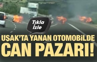 Uşak'ta yanan otomobilde can pazarı