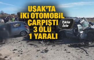 Uşak'ta iki otomobil çarpıştı: 3 ölü, 1 yaralı